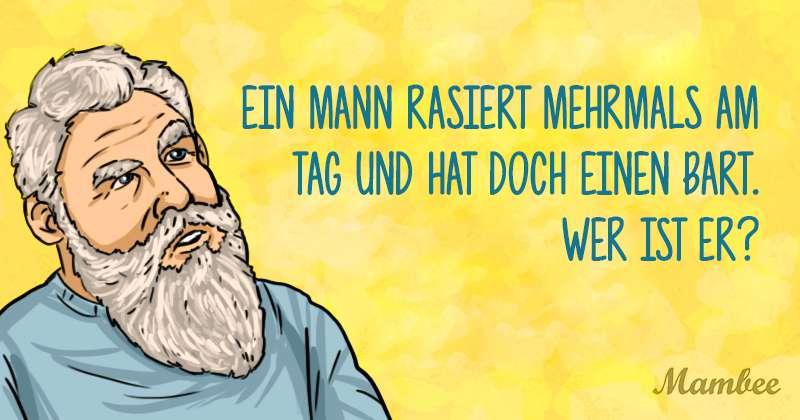 Das finden auch die Klügsten nicht raus: Ein Mann rasiert mehrmals am Tag und hat doch einen Bart. Wer ist er?