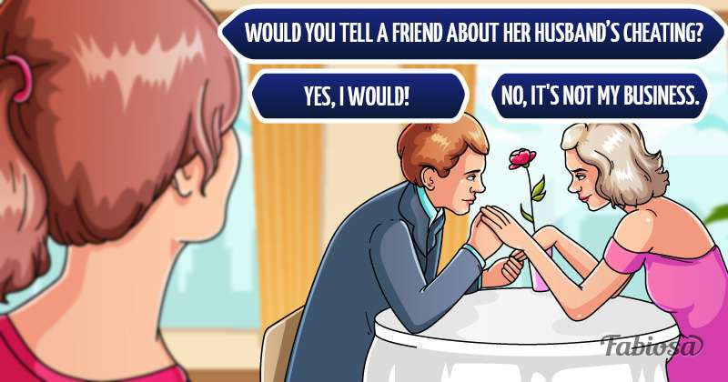 Moral Dilemma: Would You Tell A Friend About Her Husband's Cheating?Moral Dilemma: Would You Tell A Friend About Her Husband's Cheating?Moral Dilemma: Would You Tell A Friend About Her Husband's Cheating?