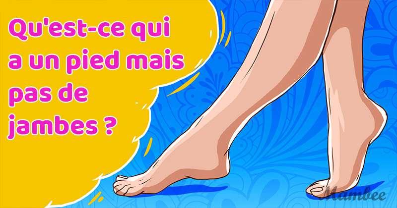 Petite énigme pour titiller votre cerveau : qu'est-ce qui a un pied, mais n'a pas de jambes ?Petite énigme pour titiller votre cerveau : qu'est-ce qui a un pied, mais n'a pas de jambes ?Petite énigme pour titiller votre cerveau : qu'est-ce qui a un pied, mais n'a pas de jambes ?