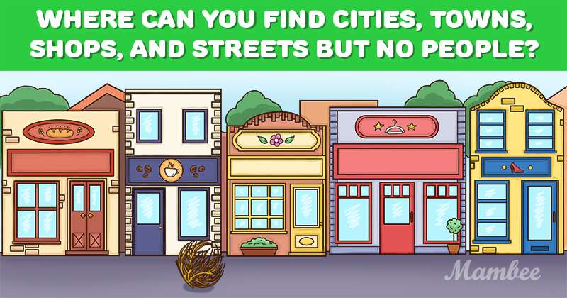 Tricky Riddle: Do You Know Where You Can Find Cities, Towns, Shops, And Streets But No People?